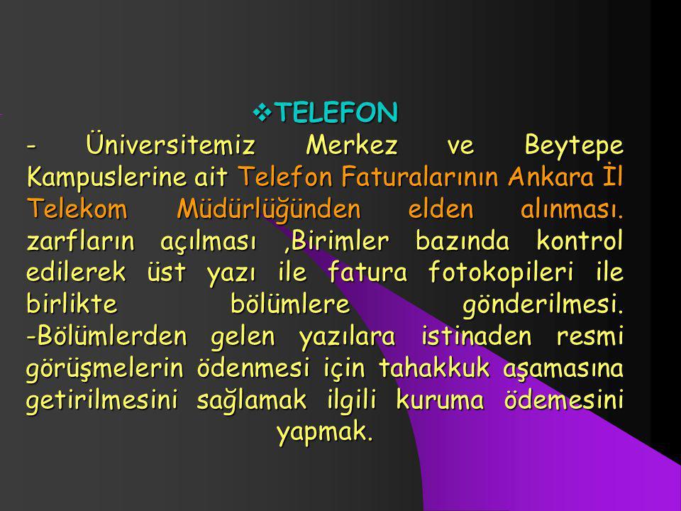 TELEFON - Üniversitemiz Merkez ve Beytepe Kampuslerine ait Telefon Faturalarının Ankara İl Telekom Müdürlüğünden elden alınması.