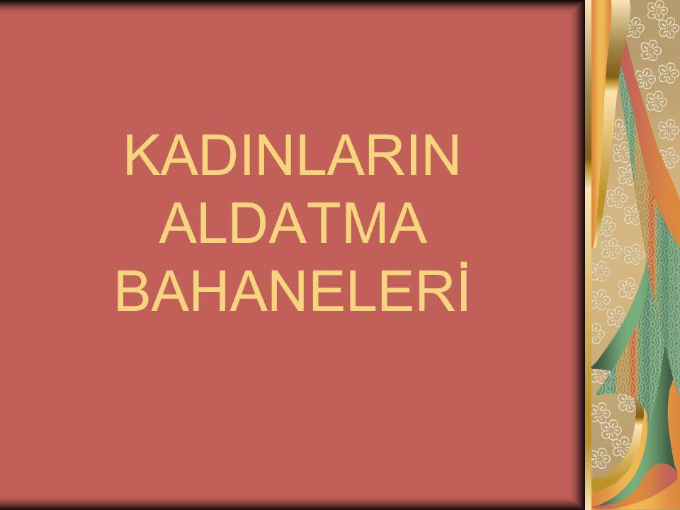 KADINLARIN ALDATMA BAHANELERİ