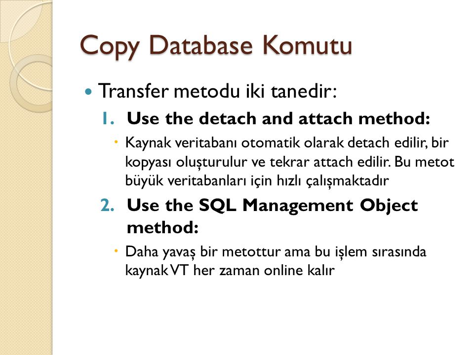 Copy Database Komutu Transfer metodu iki tanedir: