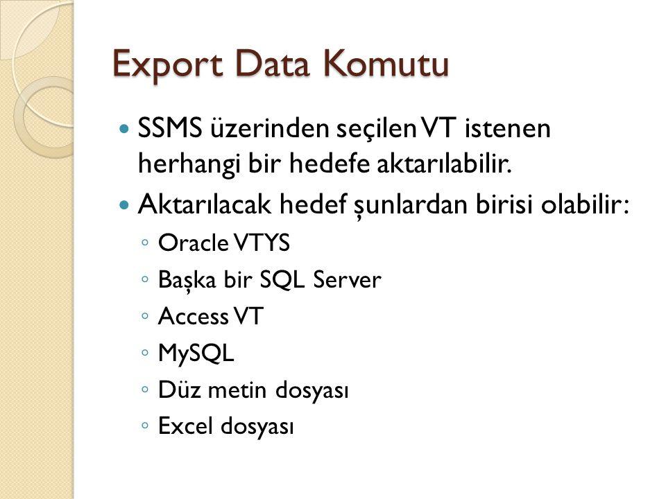 Export Data Komutu SSMS üzerinden seçilen VT istenen herhangi bir hedefe aktarılabilir. Aktarılacak hedef şunlardan birisi olabilir: