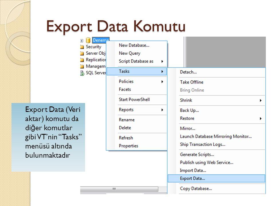Export Data Komutu Export Data (Veri aktar) komutu da diğer komutlar gibi VT'nin Tasks menüsü altında bulunmaktadır.
