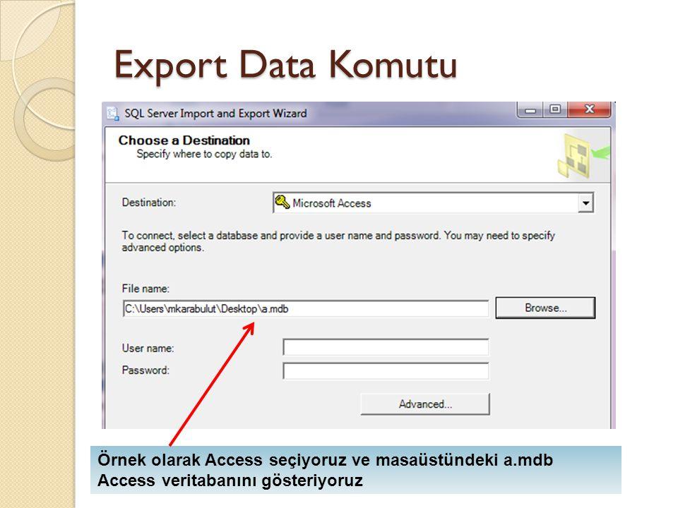 Export Data Komutu Örnek olarak Access seçiyoruz ve masaüstündeki a.mdb Access veritabanını gösteriyoruz.