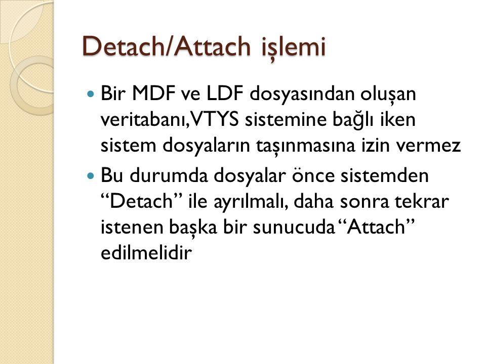 Detach/Attach işlemi Bir MDF ve LDF dosyasından oluşan veritabanı, VTYS sistemine bağlı iken sistem dosyaların taşınmasına izin vermez.