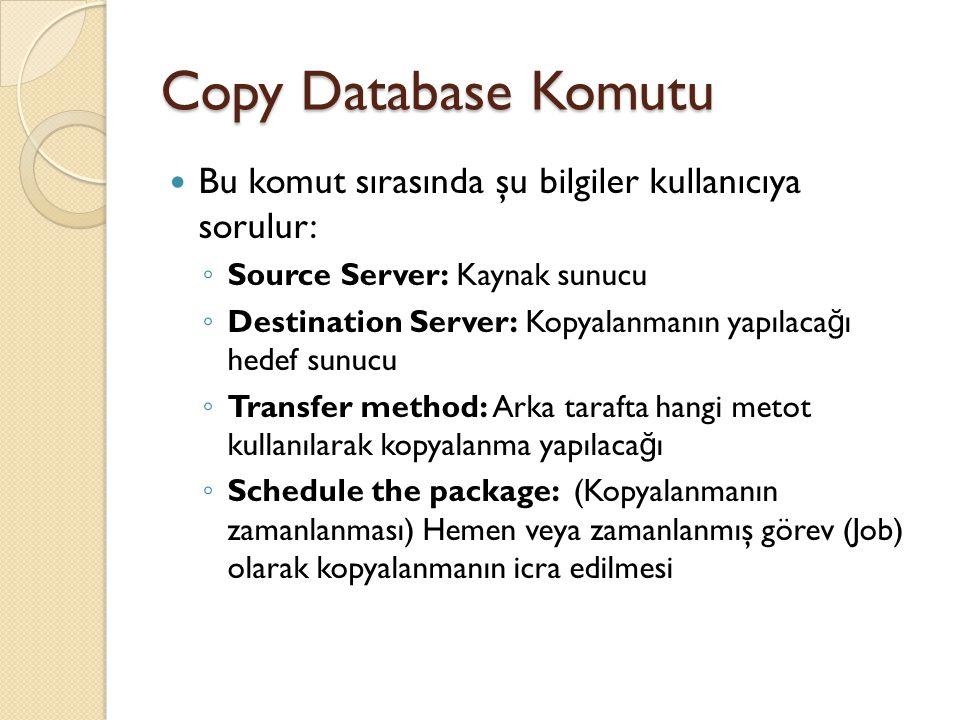 Copy Database Komutu Bu komut sırasında şu bilgiler kullanıcıya sorulur: Source Server: Kaynak sunucu.
