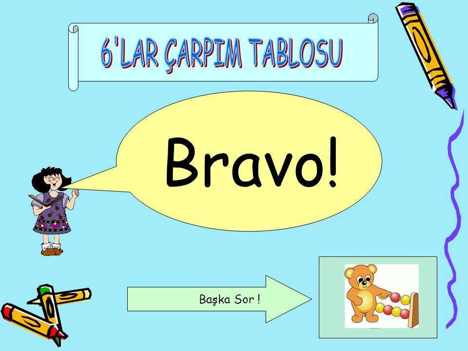 6 LAR ÇARPIM TABLOSU Bravo! Başka Sor !