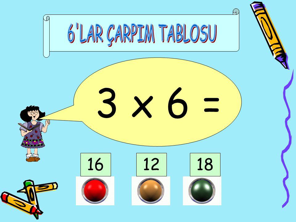 6 LAR ÇARPIM TABLOSU 3 x 6 = 16 12 18