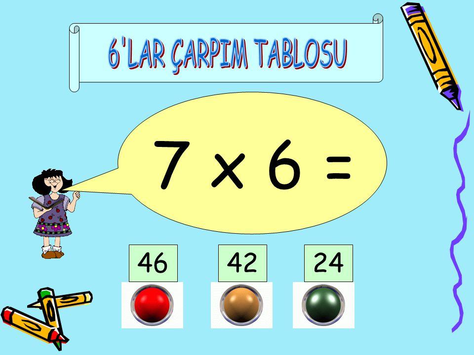 6 LAR ÇARPIM TABLOSU 7 x 6 = 46 42 24