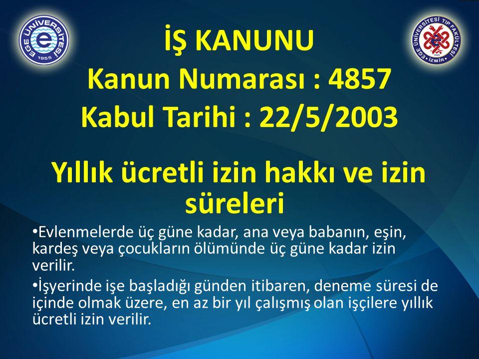 İŞ KANUNU Kanun Numarası : 4857 Kabul Tarihi : 22/5/2003