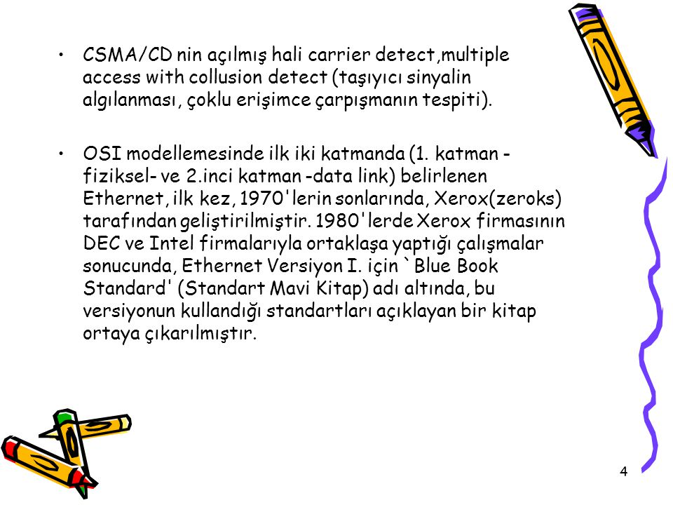 CSMA/CD nin açılmış hali carrier detect,multiple access with collusion detect (taşıyıcı sinyalin algılanması, çoklu erişimce çarpışmanın tespiti).