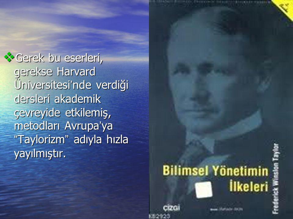 Gerek bu eserleri, gerekse Harvard Üniversitesi'nde verdiği dersleri akademik çevreyide etkilemiş, metodları Avrupa'ya Taylorizm adıyla hızla yayılmıştır.
