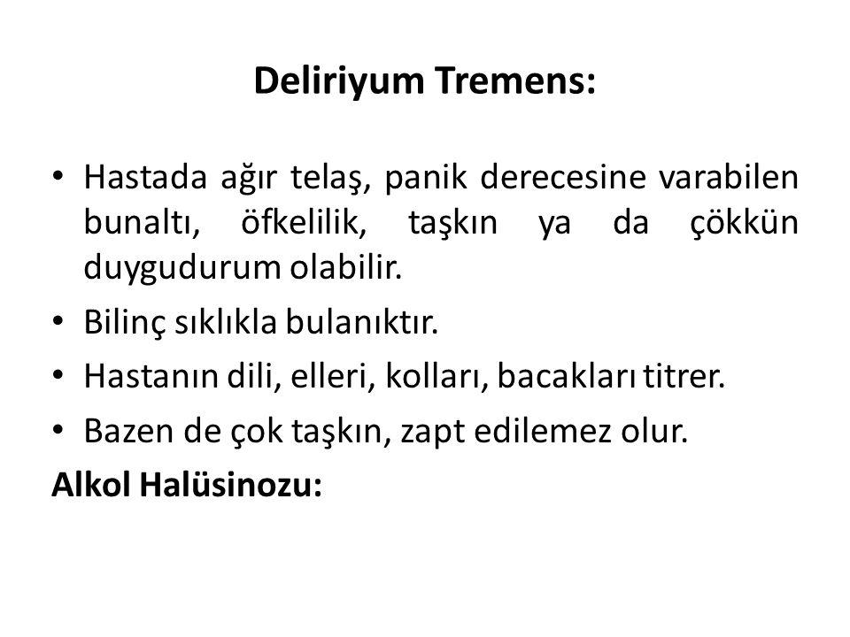 Deliriyum Tremens: Hastada ağır telaş, panik derecesine varabilen bunaltı, öfkelilik, taşkın ya da çökkün duygudurum olabilir.