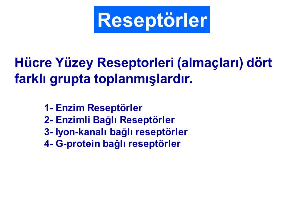 Reseptörler Hücre Yüzey Reseptorleri (almaçları) dört farklı grupta toplanmışlardır. 1- Enzim Reseptörler.