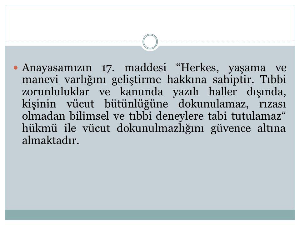 Anayasamızın 17. maddesi Herkes, yaşama ve manevi varlığını geliştirme hakkına sahiptir.