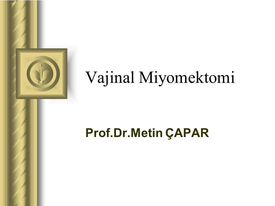Vajinal Miyomektomi Prof.Dr.Metin ÇAPAR