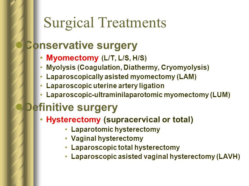 Surgical Treatments Conservative surgery Definitive surgery