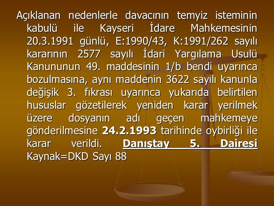 Açıklanan nedenlerle davacının temyiz isteminin kabulü ile Kayseri İdare Mahkemesinin 20.3.1991 günlü, E:1990/43, K:1991/262 sayılı kararının 2577 sayılı İdari Yargılama Usulü Kanununun 49.