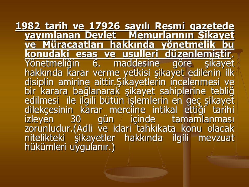 1982 tarih ve 17926 sayılı Resmi gazetede yayımlanan Devlet Memurlarının Şikayet ve Müracaatları hakkında yönetmelik bu konudaki esas ve usulleri düzenlemiştir.