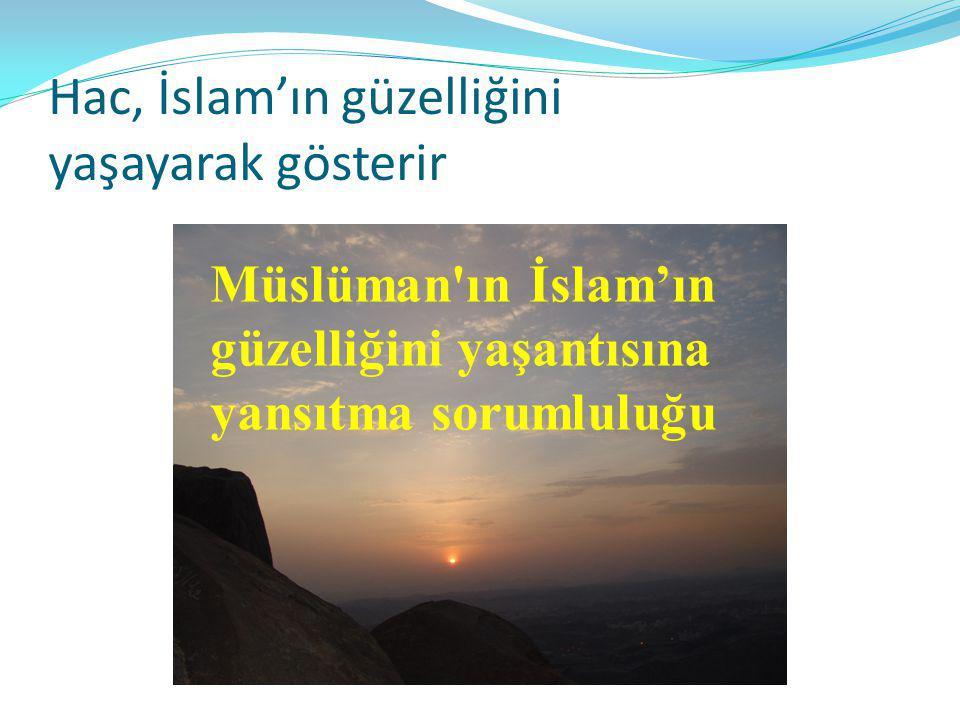 Hac, İslam'ın güzelliğini yaşayarak gösterir