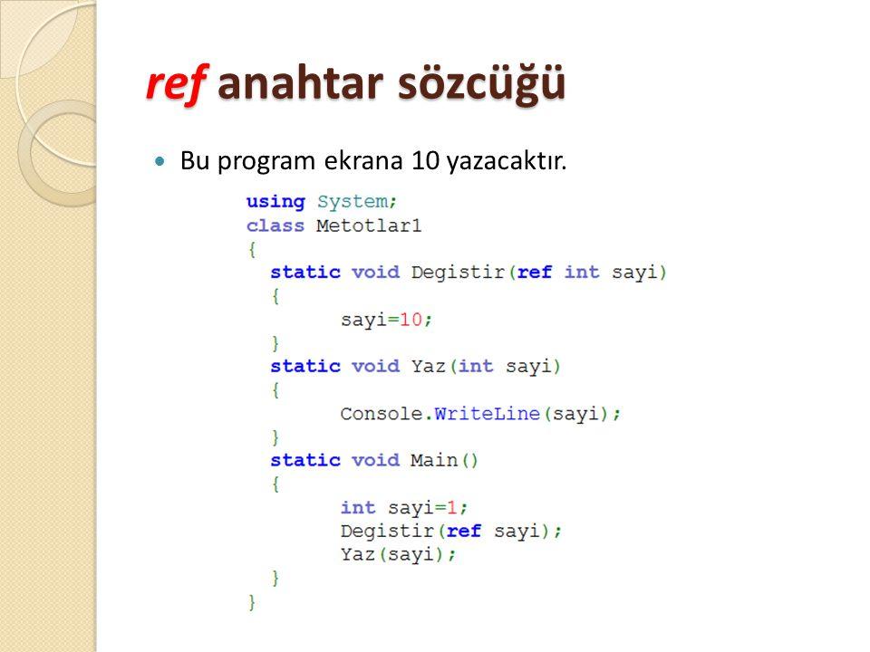 ref anahtar sözcüğü Bu program ekrana 10 yazacaktır.
