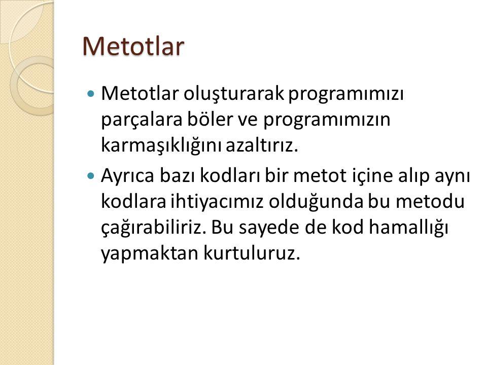 Metotlar Metotlar oluşturarak programımızı parçalara böler ve programımızın karmaşıklığını azaltırız.