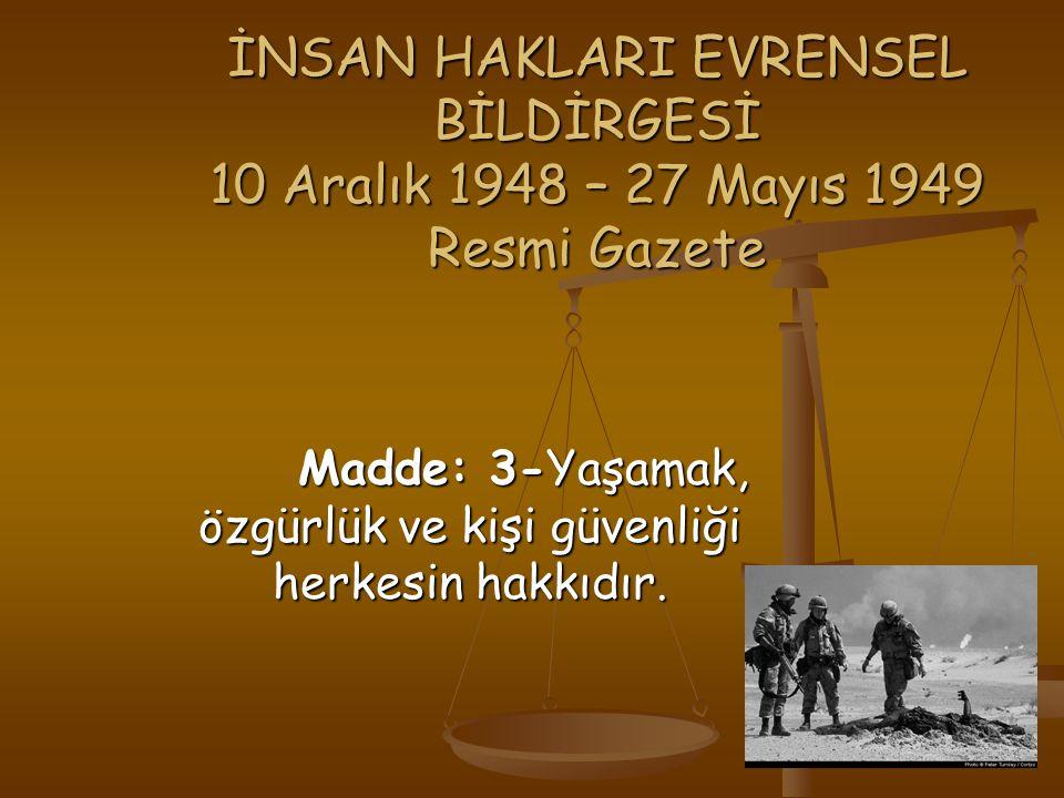 Madde: 3-Yaşamak, özgürlük ve kişi güvenliği herkesin hakkıdır.