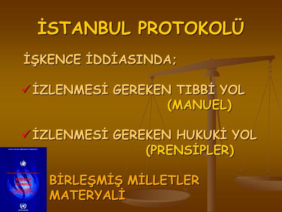 İSTANBUL PROTOKOLÜ İZLENMESİ GEREKEN TIBBİ YOL