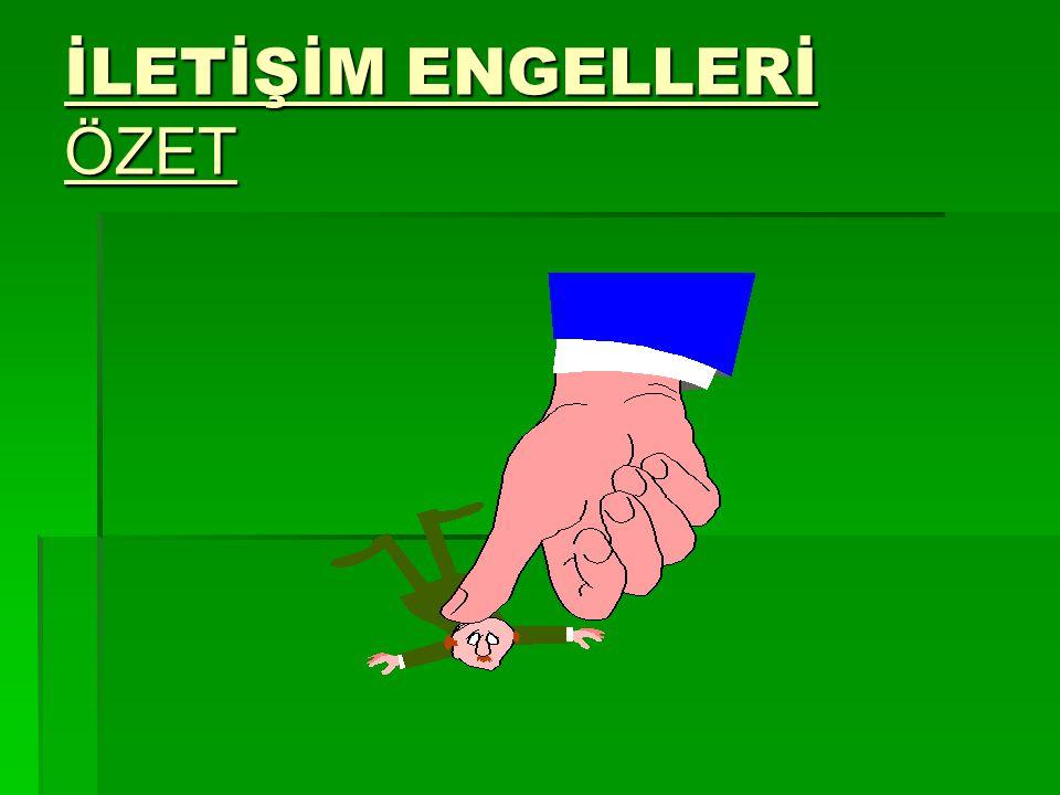İLETİŞİM ENGELLERİ ÖZET