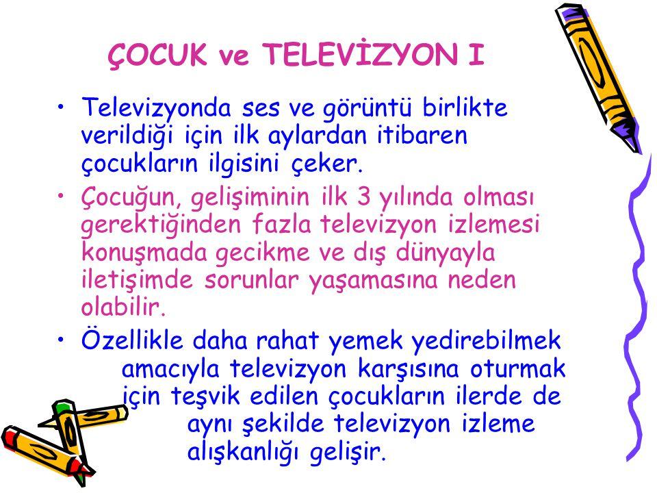 ÇOCUK ve TELEVİZYON I Televizyonda ses ve görüntü birlikte verildiği için ilk aylardan itibaren çocukların ilgisini çeker.