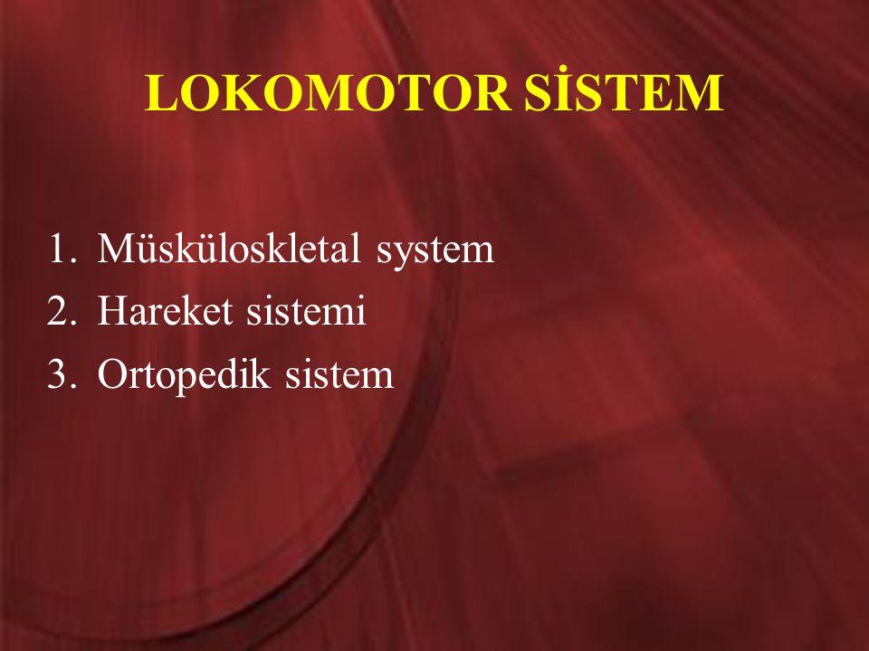 LOKOMOTOR SİSTEM Müsküloskletal system Hareket sistemi