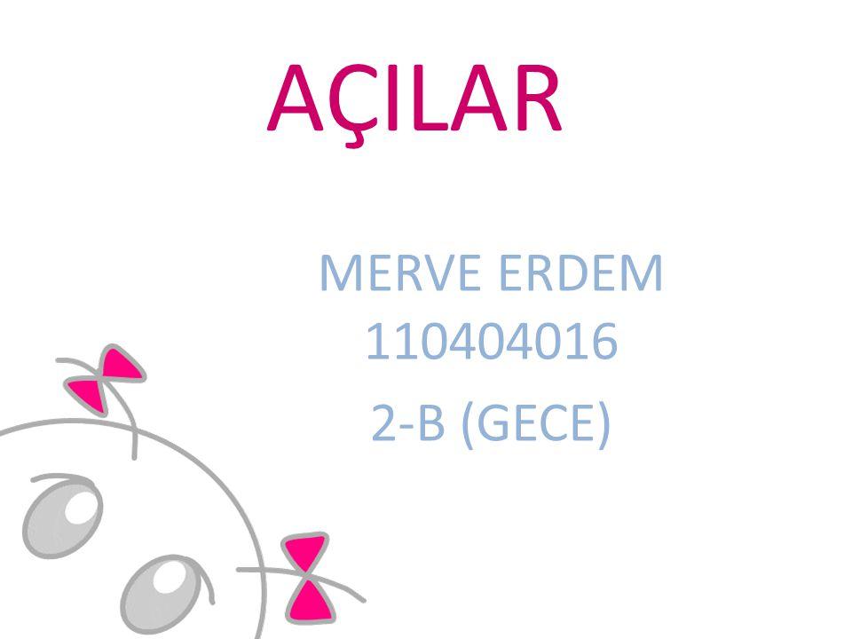AÇILAR MERVE ERDEM 110404016 2-B (GECE)