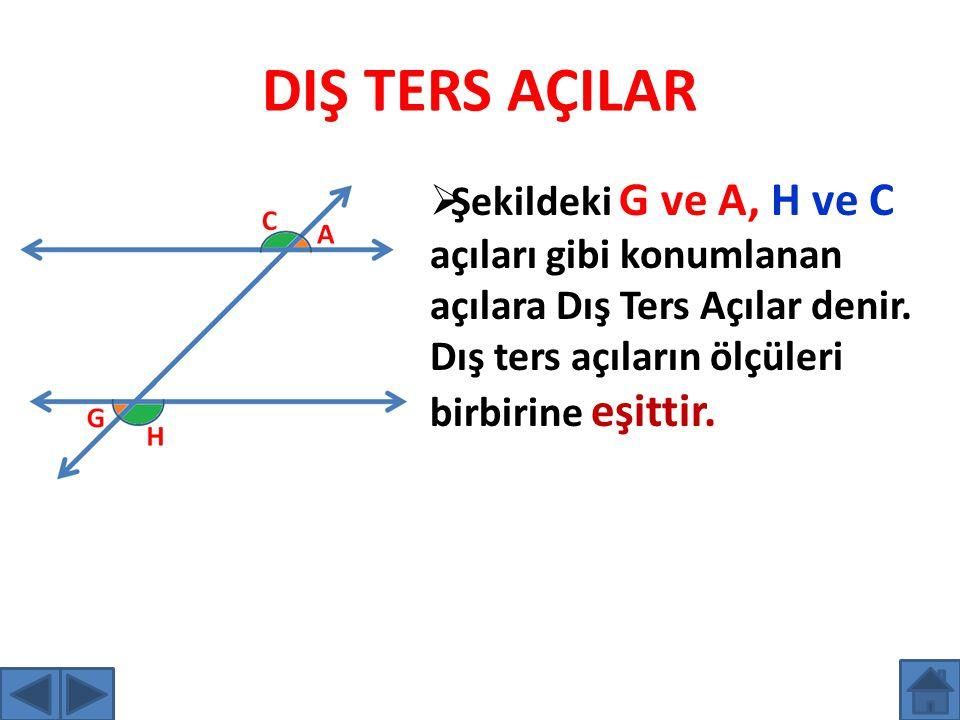 DIŞ TERS AÇILAR Şekildeki G ve A, H ve C açıları gibi konumlanan açılara Dış Ters Açılar denir.