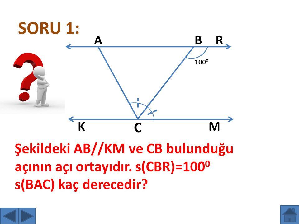 SORU 1: A. B. R. 1000. K. C. M. Şekildeki AB//KM ve CB bulunduğu açının açı ortayıdır.