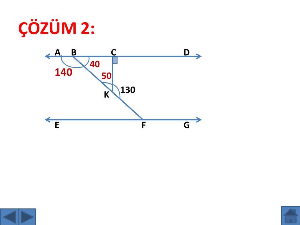 ÇÖZÜM 2: A B C D 40 140 50 130 K E F G