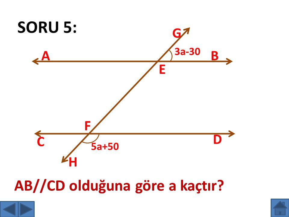 SORU 5: G 3a-30 A B E F D C 5a+50 H AB//CD olduğuna göre a kaçtır