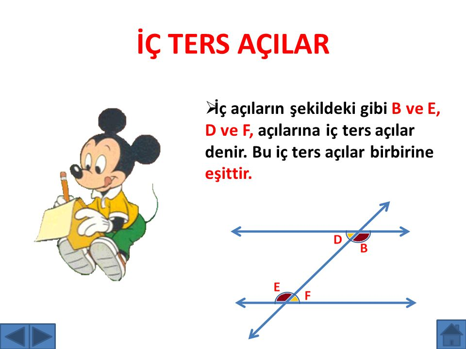 İÇ TERS AÇILAR İç açıların şekildeki gibi B ve E, D ve F, açılarına iç ters açılar denir.