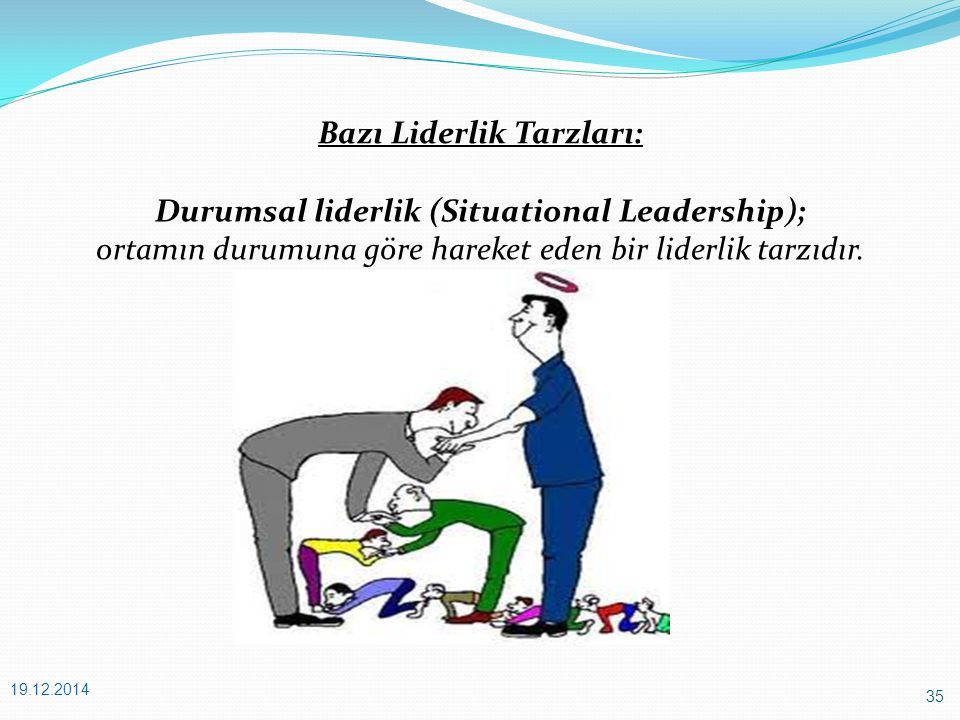 Bazı Liderlik Tarzları: Durumsal liderlik (Situational Leadership);