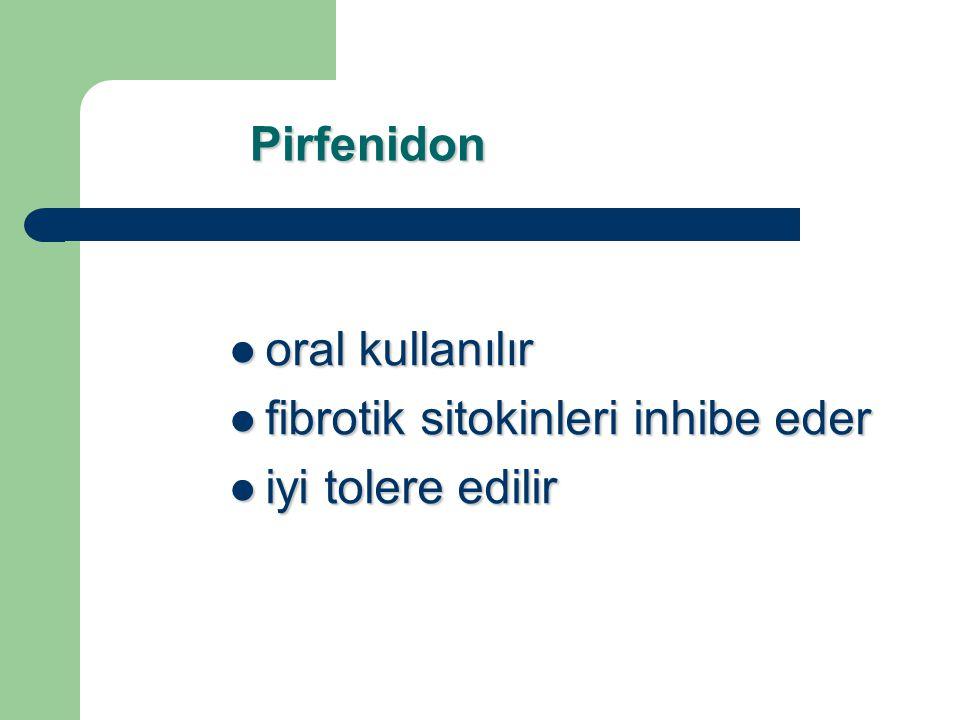 Pirfenidon oral kullanılır fibrotik sitokinleri inhibe eder iyi tolere edilir