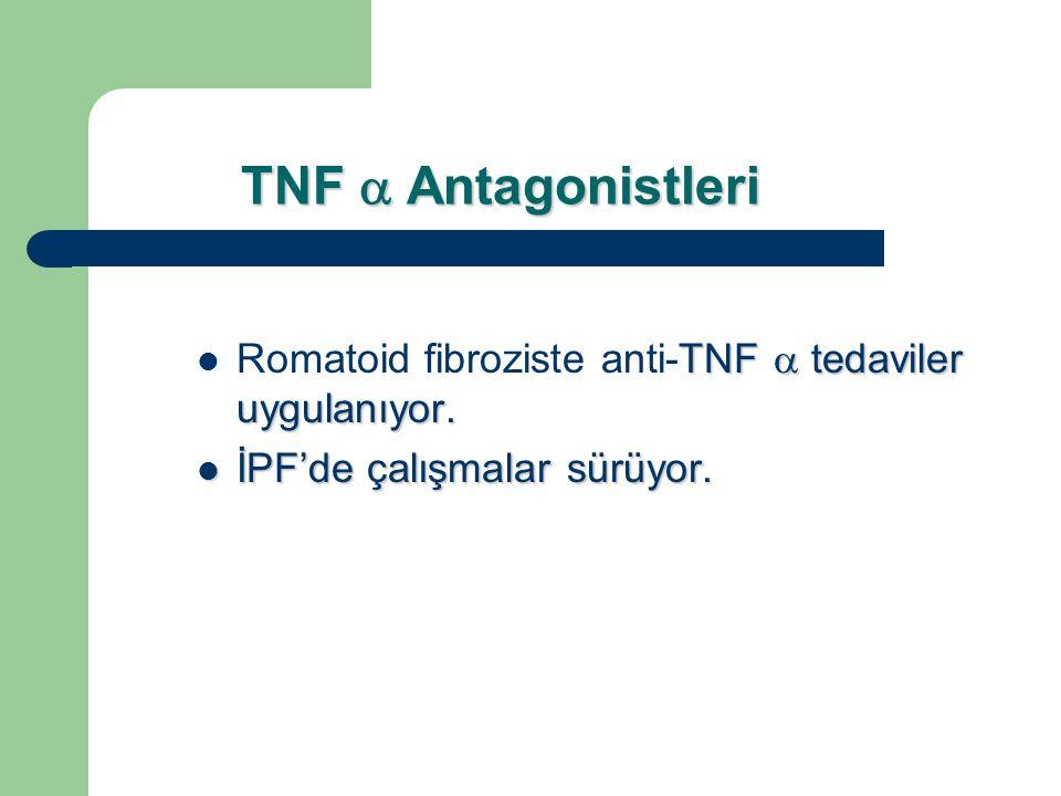 TNF  Antagonistleri Romatoid fibroziste anti-TNF  tedaviler uygulanıyor.