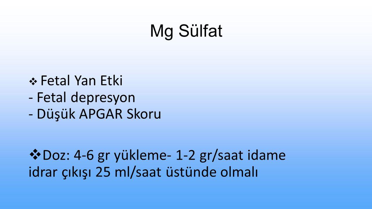 Mg Sülfat Fetal Yan Etki - Fetal depresyon - Düşük APGAR Skoru.