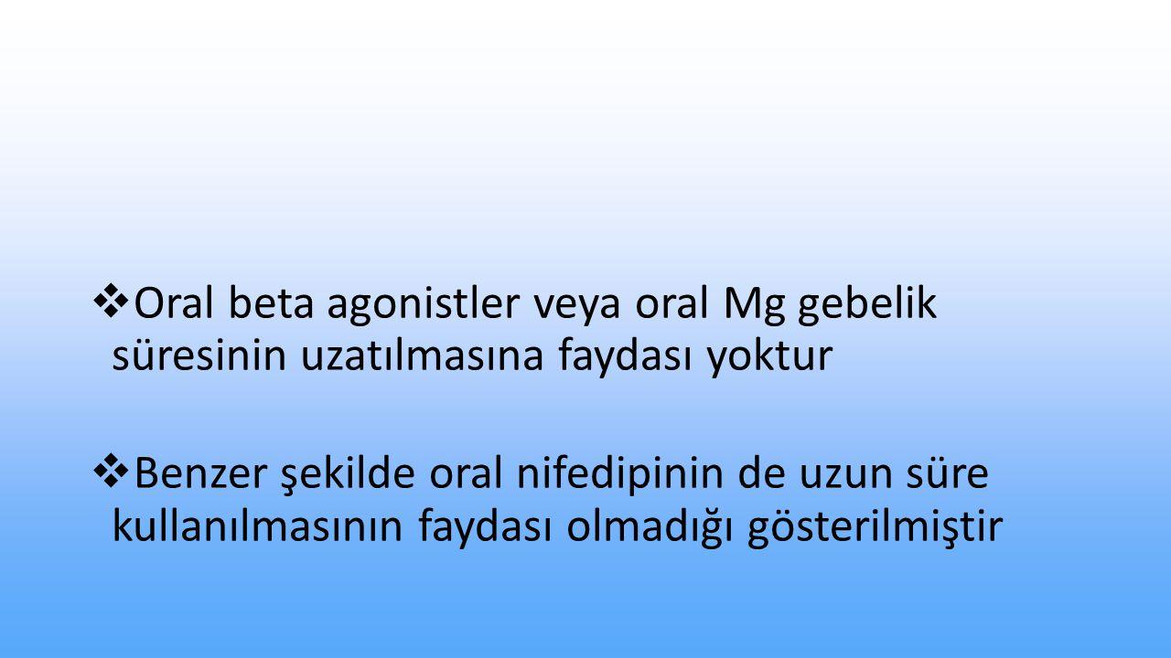 Oral beta agonistler veya oral Mg gebelik süresinin uzatılmasına faydası yoktur