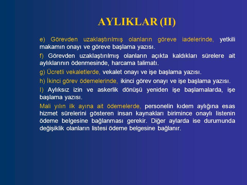AYLIKLAR (II) e) Görevden uzaklaştırılmış olanların göreve iadelerinde, yetkili makamın onayı ve göreve başlama yazısı.