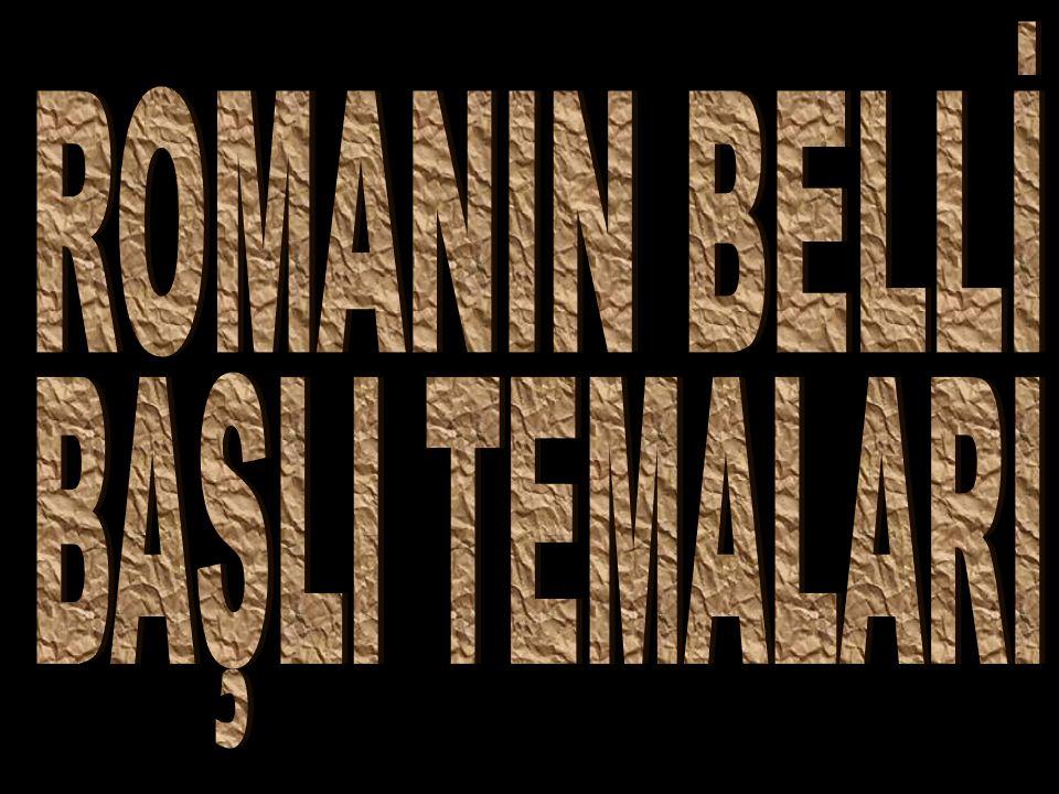 ROMANIN BELLİ BAŞLI TEMALARI