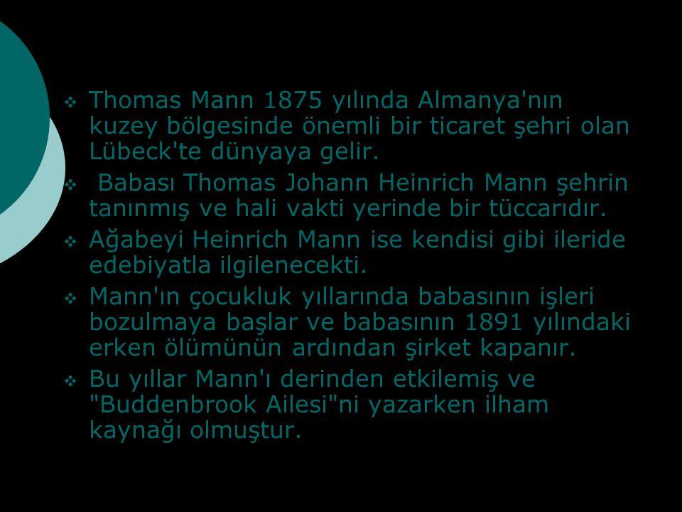 Thomas Mann 1875 yılında Almanya nın kuzey bölgesinde önemli bir ticaret şehri olan Lübeck te dünyaya gelir.