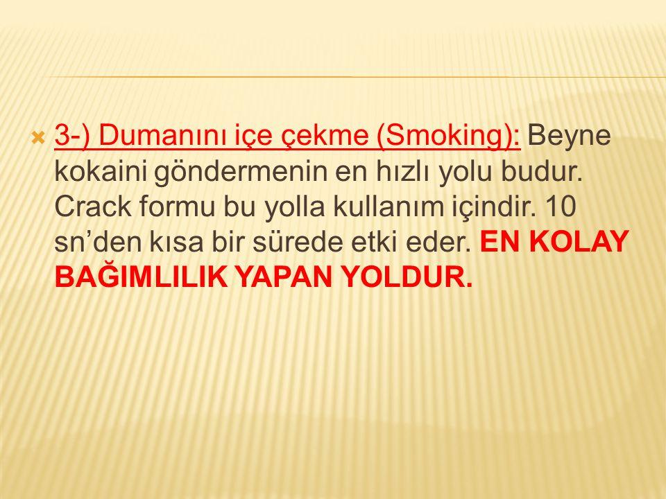 3-) Dumanını içe çekme (Smoking): Beyne kokaini göndermenin en hızlı yolu budur.