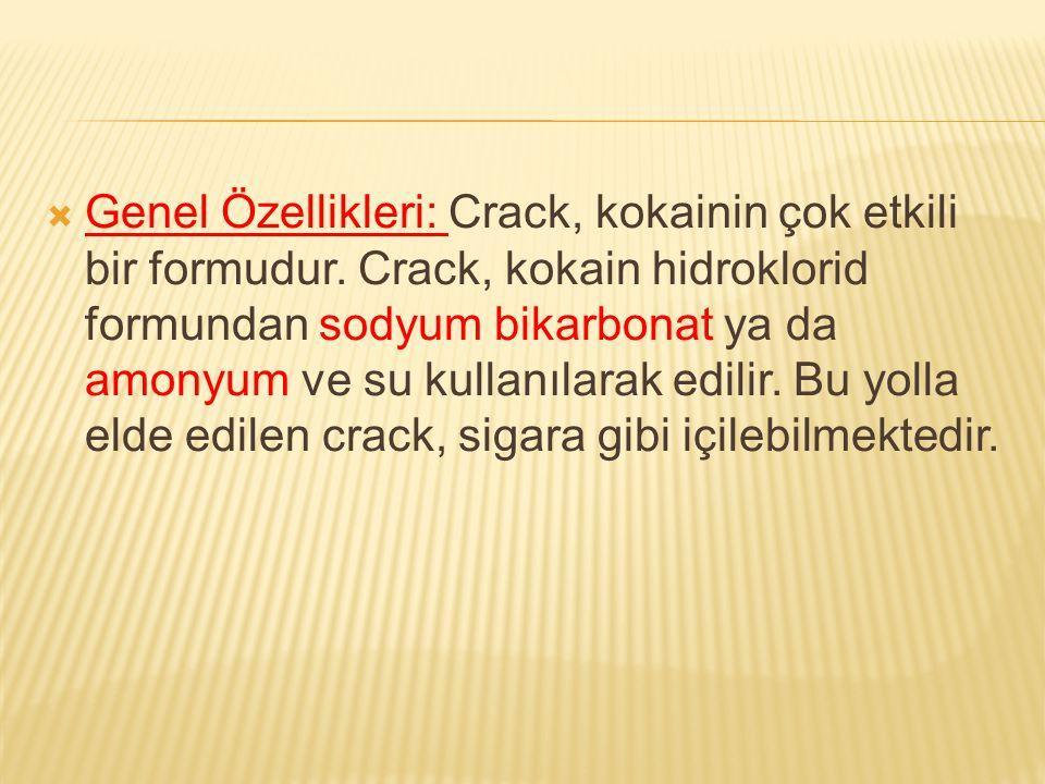Genel Özellikleri: Crack, kokainin çok etkili bir formudur