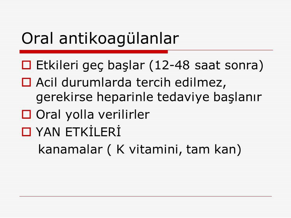 Oral antikoagülanlar Etkileri geç başlar (12-48 saat sonra)