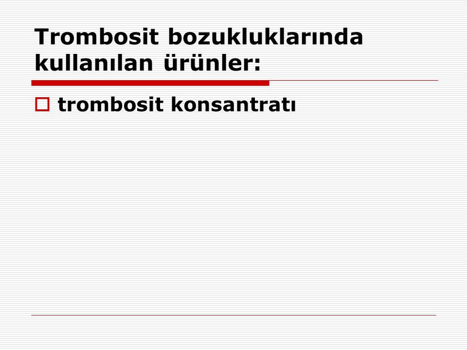 Trombosit bozukluklarında kullanılan ürünler: