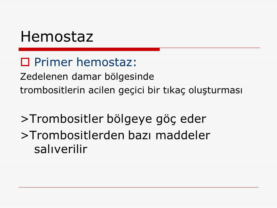 Hemostaz Primer hemostaz: >Trombositler bölgeye göç eder