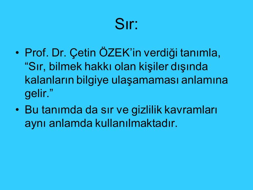 Sır: Prof. Dr. Çetin ÖZEK'in verdiği tanımla, Sır, bilmek hakkı olan kişiler dışında kalanların bilgiye ulaşamaması anlamına gelir.