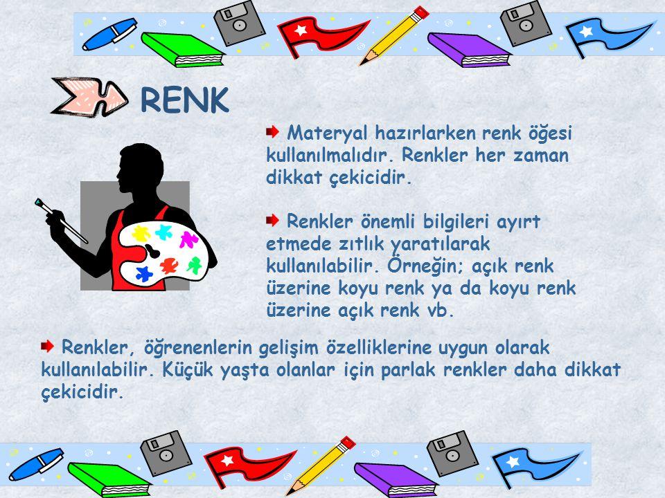 RENK Materyal hazırlarken renk öğesi kullanılmalıdır. Renkler her zaman dikkat çekicidir.